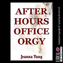 After Hours Office Orgy: A Rough Group Sex Erotica Story (       UNABRIDGED) by Jeanna Yung Narrated by Amber Grayson Vayle
