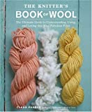 5161TQcUlsL. SL160  The Knitters Book of Wool: The Ultimate Guide to Understanding, Using, and Loving this Most Fabulous Fiber