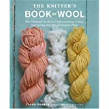 The Knitter's Book of Wool: The Ultimate Guide to Understanding, Using, and Loving this Most Fabulous Fiberby Clara Parkes