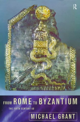 From Rome to Byzantium: The Fifth Century AD, MICHAEL GRANT