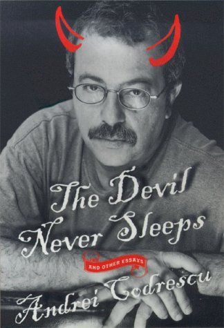 The Devil Never Sleeps: and Other Essays, Andrei Codrescu