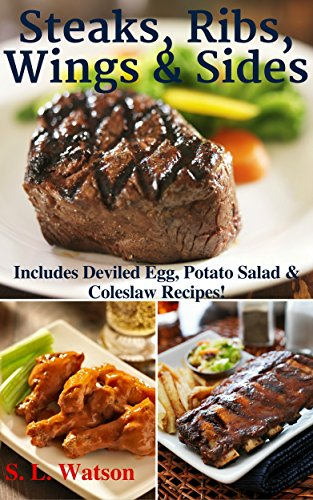 Steaks, Ribs, Wings & Sides: Includes Deviled Egg, Potato Salad & Coleslaw Recipes! (Southern Cooking Recipes Book 39) by S. L. Watson