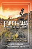 Earthwalks for Body and Spirit by James Endredy