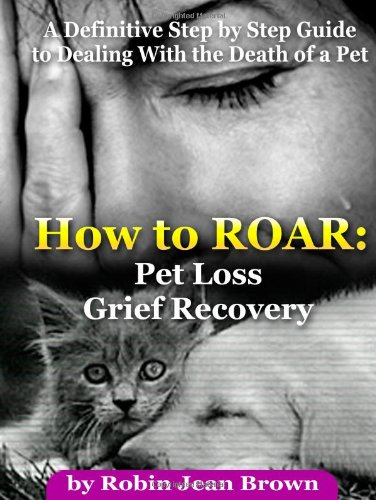 How to ROAR: Pet Loss Grief Recovery