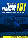 Tennis Strategy 101: How To Beat All The Tennis Players You Want (English Edition)