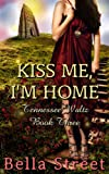 Kiss Me, Im Home (Tennessee Waltz Book 3)