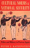 Cultural Norms and National Security: Police and Military in Postwar Japan (Cornell Studies in Political Economy) (0801483328) by Katzenstein, Peter J.