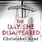 The Day She Disappeared Hörbuch von Christobel Kent Gesprochen von: Alison Campbell