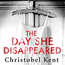 The Day She Disappeared Audiobook by Christobel Kent Narrated by Alison Campbell