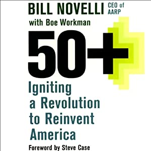 50+: Igniting a Revolution to Reinvent America | [Bill Novelli, Boe Workman]