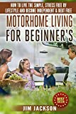 Search : Motorhome Living For Beginner's: How To Live The Simple, Stress Free RV Lifestyle, Become Independent & Debt Free (Tips and Techniques, Retire To An RV, Car, Truck, Camper Van, Frugal Living, Hiking)