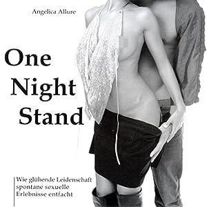 One Night Stand. Wie glühende Leidenschaft spontane sexuelle Erlebnisse entfacht Hörbuch