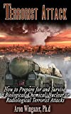 Terrorist Attack: How to Prepare and Survive a Biological, Chemical, Nuclear or Radiological terrorist attack. Preppers Urban Survival Guide.