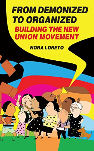 From Demonized To Organized: Building The New Union Movement