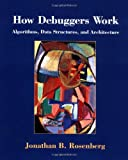 How Debuggers Work: Algorithms, Data Structures, and Architecture (0471149667) by Rosenberg, Jonathan B.