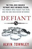 Defiant: The POWs Who Endured Vietnams Most Infamous Prison, the Women Who Fought for Them, and the One Who Never Returned
