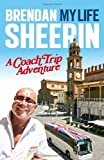 Brendan Sheerin My Life: A Coach Trip Adventure by Sheerin, Brendan (2012) Paperback