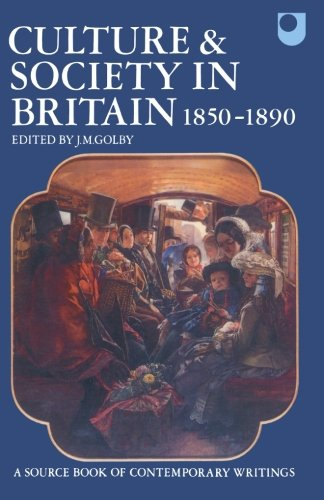 Culture and Society in Britain 1850-1890: A Source Book of Contemporary Writings