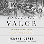 No Greater Valor: The Siege of Bastogne and the Miracle That Sealed Allied Victory   Jerome Corsi