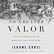 No Greater Valor: The Siege of Bastogne and the Miracle That Sealed Allied Victory | [Jerome Corsi]