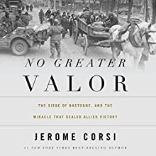 No Greater Valor: The Siege of Bastogne and the Miracle That Sealed Allied Victory (       UNABRIDGED) by Jerome Corsi Narrated by Dave Hoffman