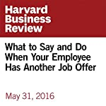 What to Say and Do When Your Employee Has Another Job Offer | Amy Gallo