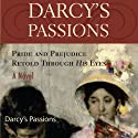 Darcy's Passions: Pride and Prejudice Retold Through His Eyes (       UNABRIDGED) by Regina Jeffers Narrated by Andy Cresswell, Penny Scott-Andrews