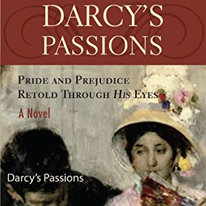 Darcy's Passions: Pride and Prejudice Retold Through His Eyes | [Regina Jeffers]