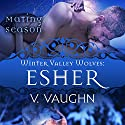 Esher: Winter Valley Wolves #7 Audiobook by V. Vaughn,  Mating Season Narrated by Erin deWard