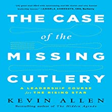 The Case of the Missing Cutlery: A Leadership Course for the Rising Star (       UNABRIDGED) by Kevin Allen Narrated by Kevin Allen