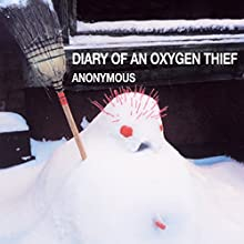 Diary of an Oxygen Thief Audiobook by  anonymous Narrated by  anonymous