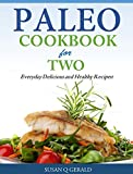 Paleo Cookbook for Two -  Everyday Delicious and Healthy Recipes!