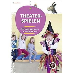 Theaterspielen zu Bilderbüchern: 40 Kita-Projektideen zu 5 Bilderbüchern (Beltz Nikolo)