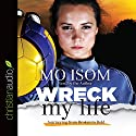 Wreck My Life: Journeying from Broken to Bold Audiobook by Mo Isom Narrated by Mo Isom