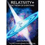 RELATIVITY+ : The Theory of Everythingby John Duffield