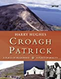 Harry Hughes Croagh Patrick: A Place of Pilgrimage. A Place of Beauty
