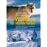 """W�lfisch f�r Hundehalter: Von Alpha, Dominanz und anderen popul�ren Irrt�mernvon """"G�nther Bloch"""""""