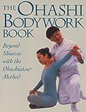 img - for Ohashi Bodywork Book: Beyond Shiatsu with the Ohashiastu(r) Method by Wataru Ohashi (1997-02-03) book / textbook / text book