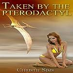 Taken by the Pterodactyl: Dinosaur Erotica | Christie Sims,Alara Branwen