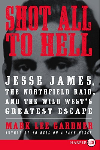 Shot All to Hell LP: Jesse James, the Northfield Raid, and the Wild West's Greatest Escape by Mark Lee Gardner (2013-07-30)
