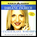 Extravagant Worship: Holy, Holy, Holy Is the Lord God Almighty Who Was and Is, and Is to Come Audiobook by Darlene Zschech Narrated by Darlene Zschech