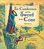 Sir Cumference and the Sword in the Cone (1570916004) by Cindy Neuschwander
