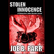 Stolen Innocence: Detective Jake Hunter, Book 2 (       UNABRIDGED) by Joe B. Parr Narrated by David Halliburton