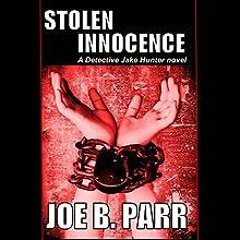 Stolen Innocence: Detective Jake Hunter, Book 2 (       UNABRIDGED) by Joe B. Parr Narrated by David Halliburton