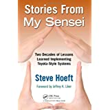 Stories from My Sensei: Two Decades of Lessons Learned Implementing Toyota-Style Systems ~ Steven E. Hoeft
