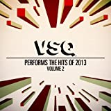 VSQ Performs the Hits of 2013 Vol. 2
