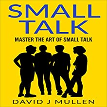 Small Talk: Master the Art of Small Talk Audiobook by David J. Mullen Narrated by Richard Linhart