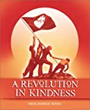 Anita Roddick A Revolution in Kindness: Fierce, Tenacious and Visionary Views on Kindness by Annie Lennox, Ralph Nader, Melanie Griffith, Watne Hemingway, Angelina Jolie, Matthew Fox and Many More
