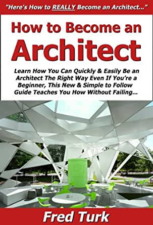How To Become An Architect Learn How You Can Quickly