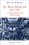 echange, troc Michael Barry Miller - Au Bon Marche, 1869-1920: Le consommateur apprivoise